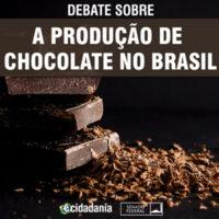 Senado debate produção de cacau e chocolate no Brasil