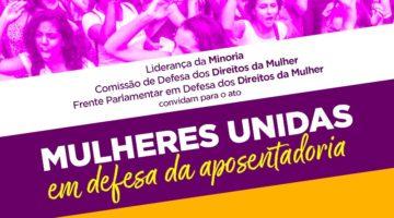 Liderança da Minoria na Câmara define ações de ato de mulheres em defesa da Previdência